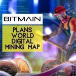 Bitmain Plans World Digital Mining Map