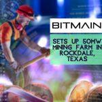 Bitmain Sets Up 50MW Mining Farm in Rockdale, Texas