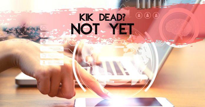 KIK Dead? Not Yet