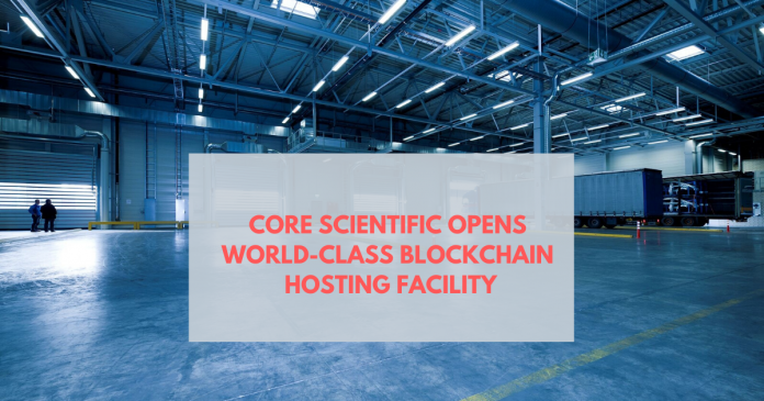 Core Scientific Opens World-Class Blockchain Hosting Facility