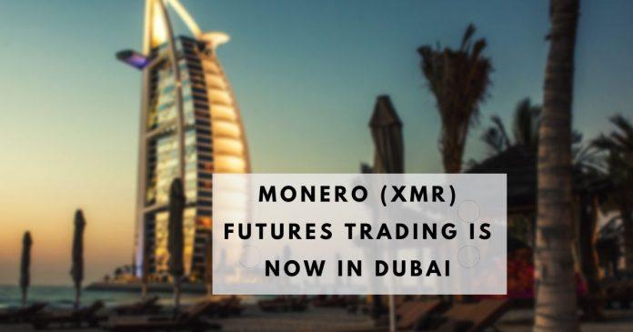 Monero (XMR) Futures Trading is Now in Dubai