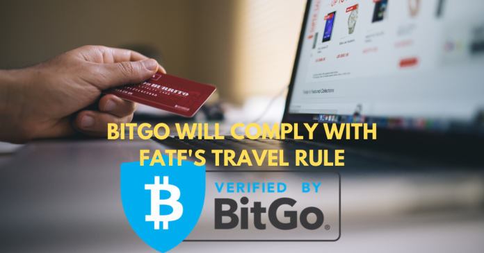 BITGO WILL COMPLY WITH FATF'S TRAVEL RULE