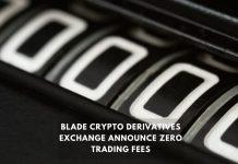 BLADE Crypto Derivatives Exchange Announce Zero Trading Fees