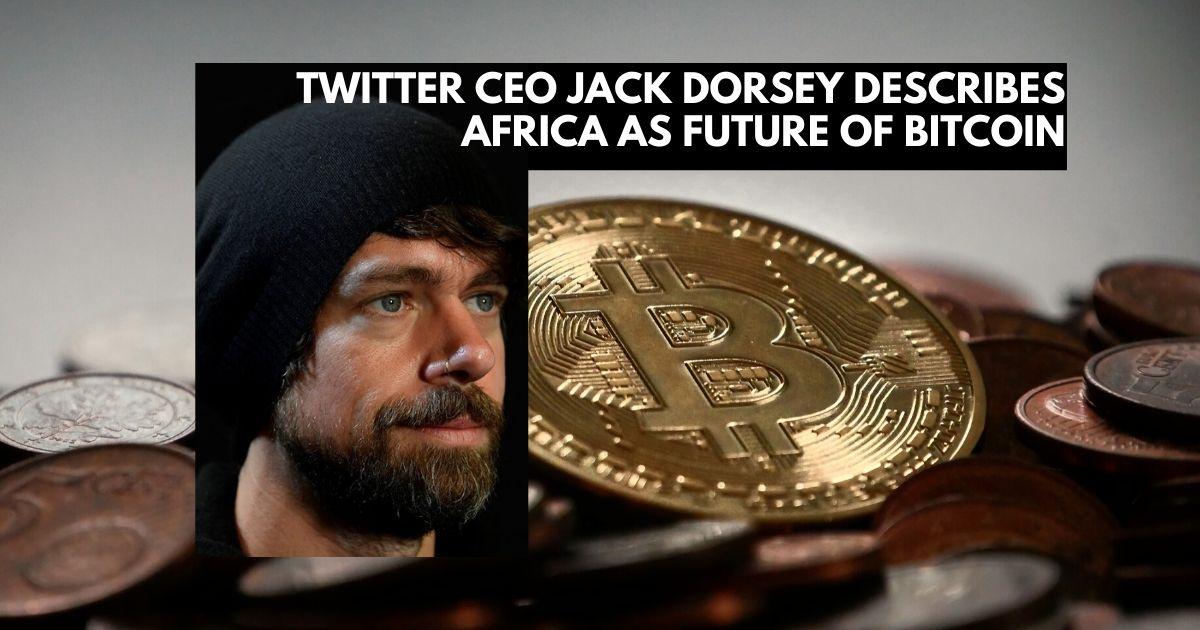 Twitter Ceo Jack Dorsey Describes Africa As Future Of Bitcoin