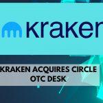 Kraken Acquires Circle's OTC Desk