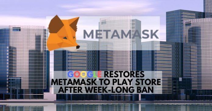 MetaMask is Back. Google Had a Change of Heart