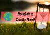 Blockchain Might Help the Planet Survive