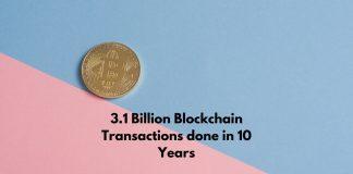 3.1 Billion Blockchain Transactions done in 10 Years
