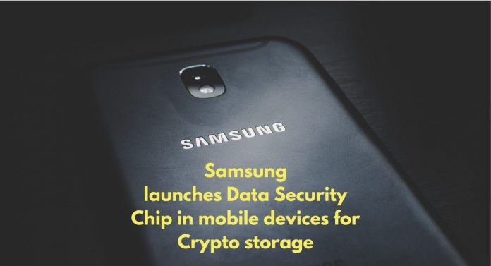 Samsung launches Data Security Chip in mobile devices for Crypto storage