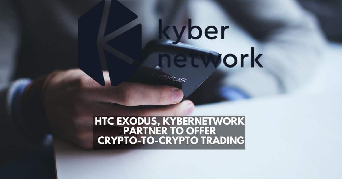 <bold>Kyber</bold> <bold>Network</bold>, HTC Exodus partnership