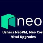 NEO Ushers NeoVM, Neo Core Vital Upgrades