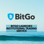BitGo Launches Institutional Trading Service