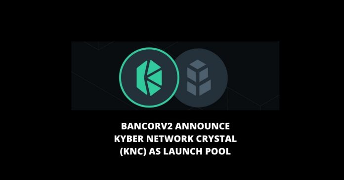 BancorV2 Announce Kyber Network Crystal (KNC) as Launch Pool