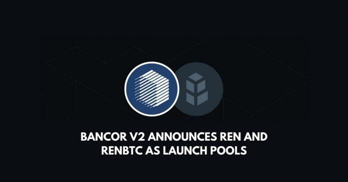 Bancor V2 announces REN and renBTC as launch pools