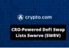 CRO-Powered DeFi Swap Lists Swerve (SWRV)