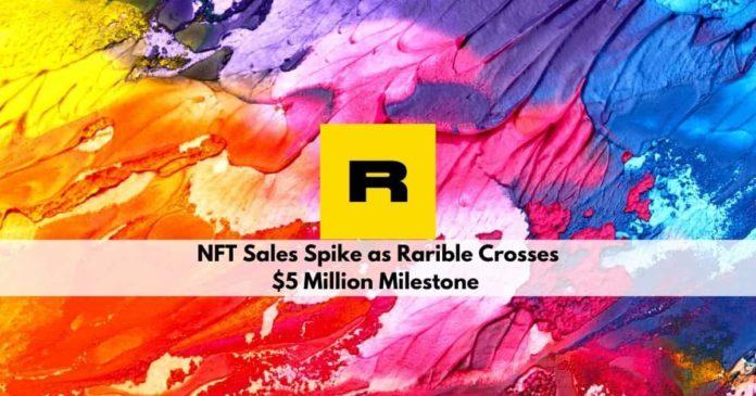 NFT Sales Spike as Rarible Crosses $5 Million Milestone
