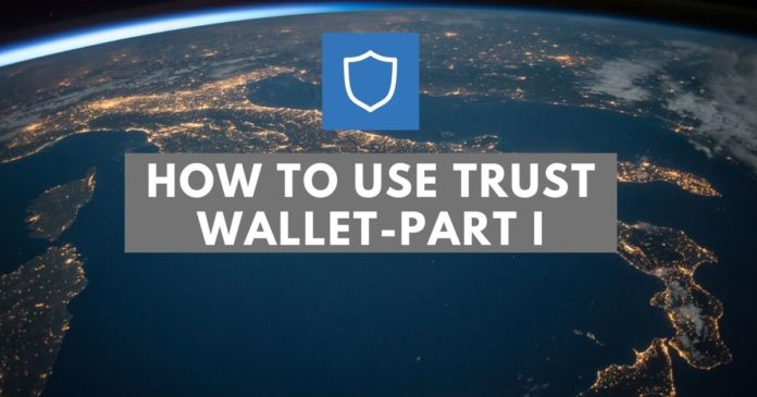 How To Use Trust Wallet- Part I
