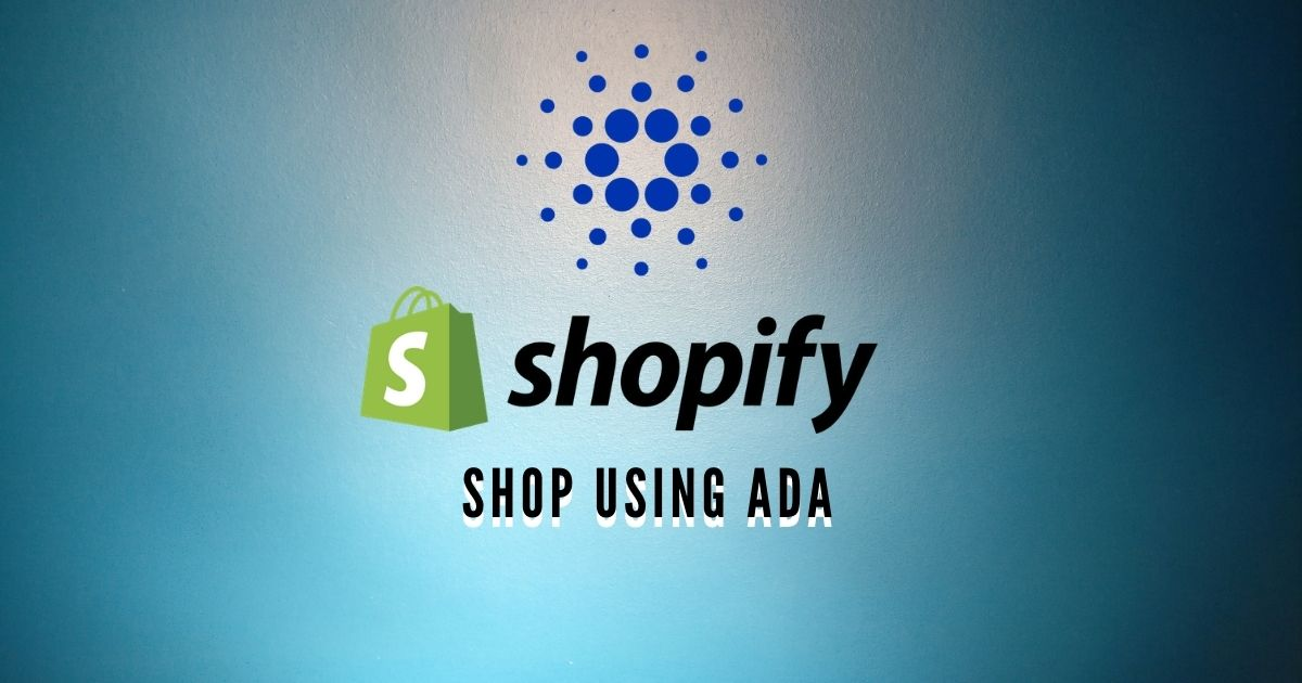 Cardano (ADA) as Mode of Payment on Shopify Stores - Product Release &  Updates - Altcoin Buzz