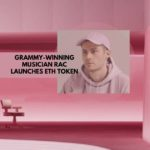 Grammy-Winning Musician RAC Launches Ethereum Token