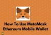 How To Use the MetaMask Ethereum Mobile Wallet