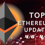 Top 5 Ethereum (ETH) Updates: 4/6 - 4/12