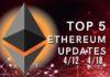 Top 5 Ethereum (ETH) Updates: 4/12 - 4/18