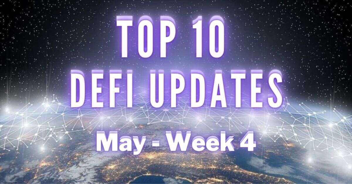 Top DeFi Updates | May Week 4 - Product Release & Updates - Altcoin Buzz