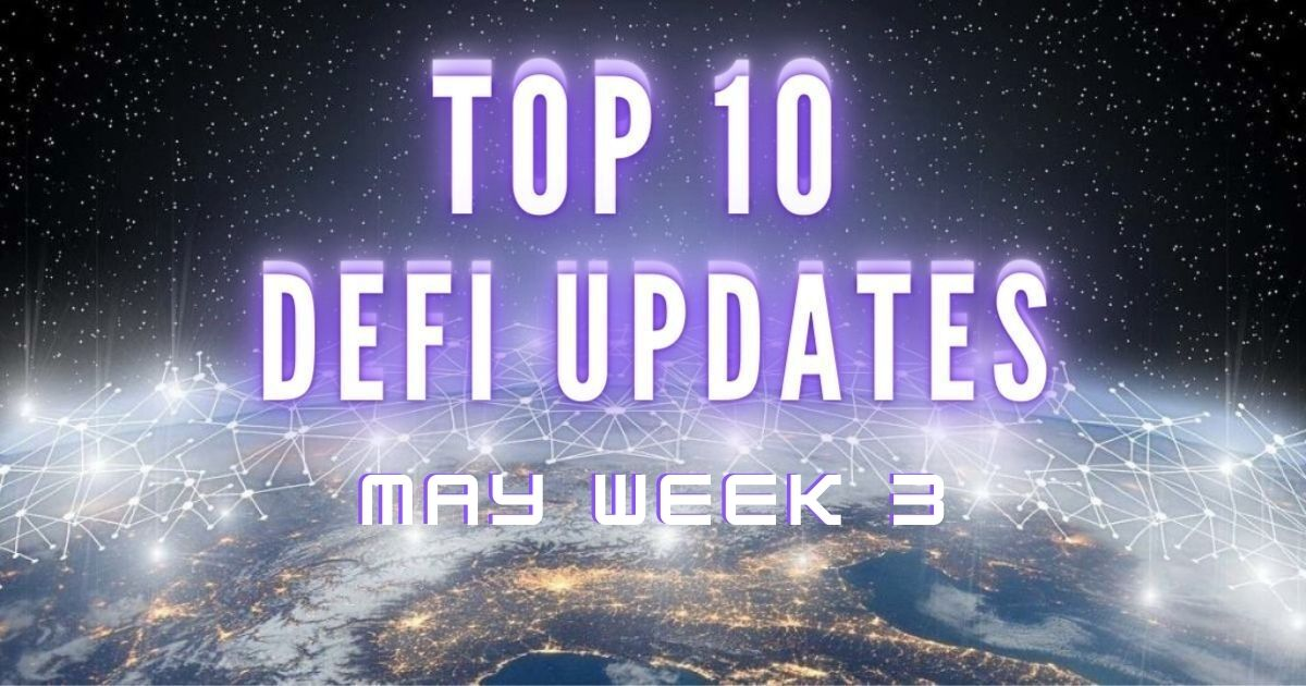 Top 10 DeFi updates | May Week 3 - Product Release & Updates - Altcoin Buzz