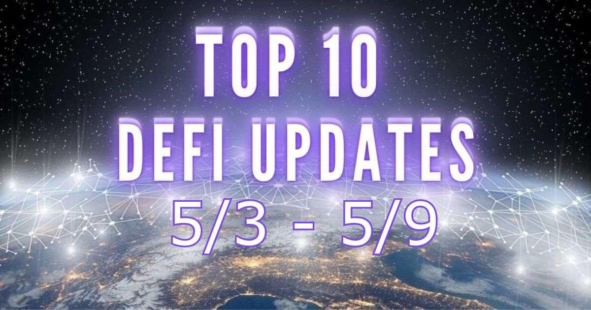 Top 10 DeFi Updates   May Week 1