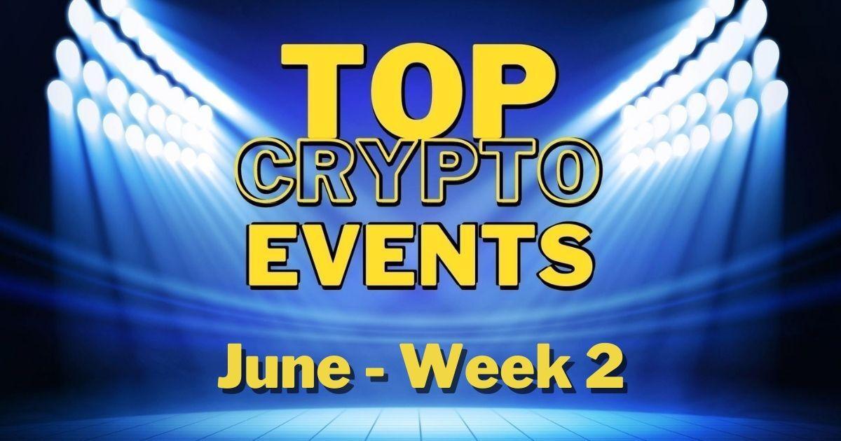 Top Upcoming Crypto Events | June Week 2 thumbnail