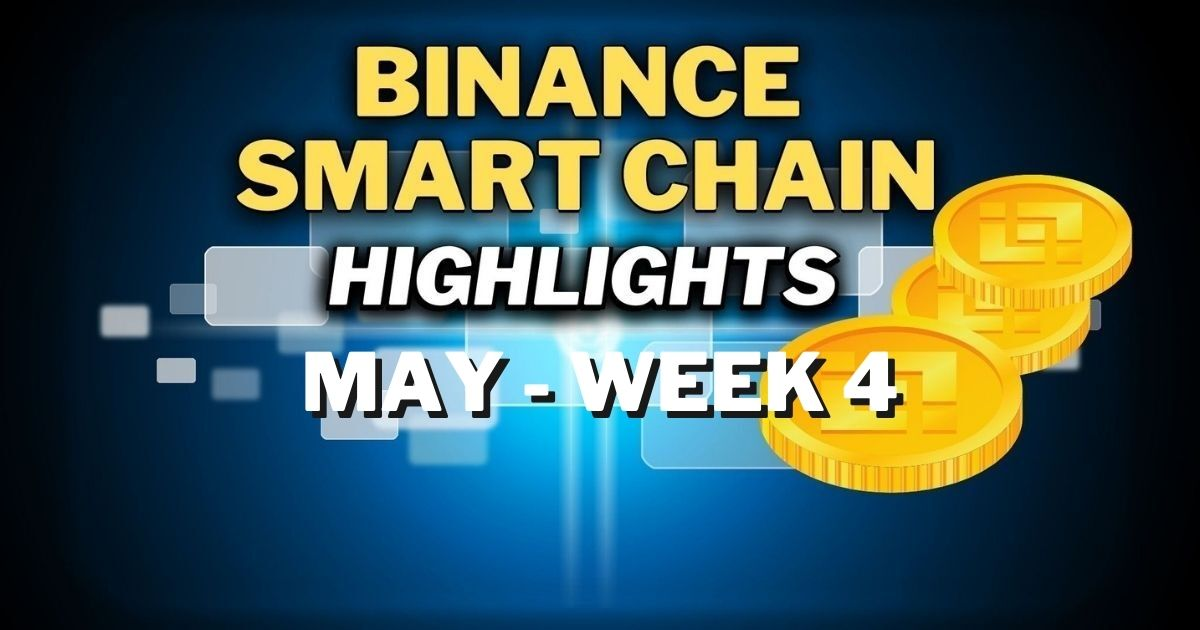 Top Binance Smart Chain (BSC) Updates | May Week 4 - Product Release & Updates - Altcoin Buzz