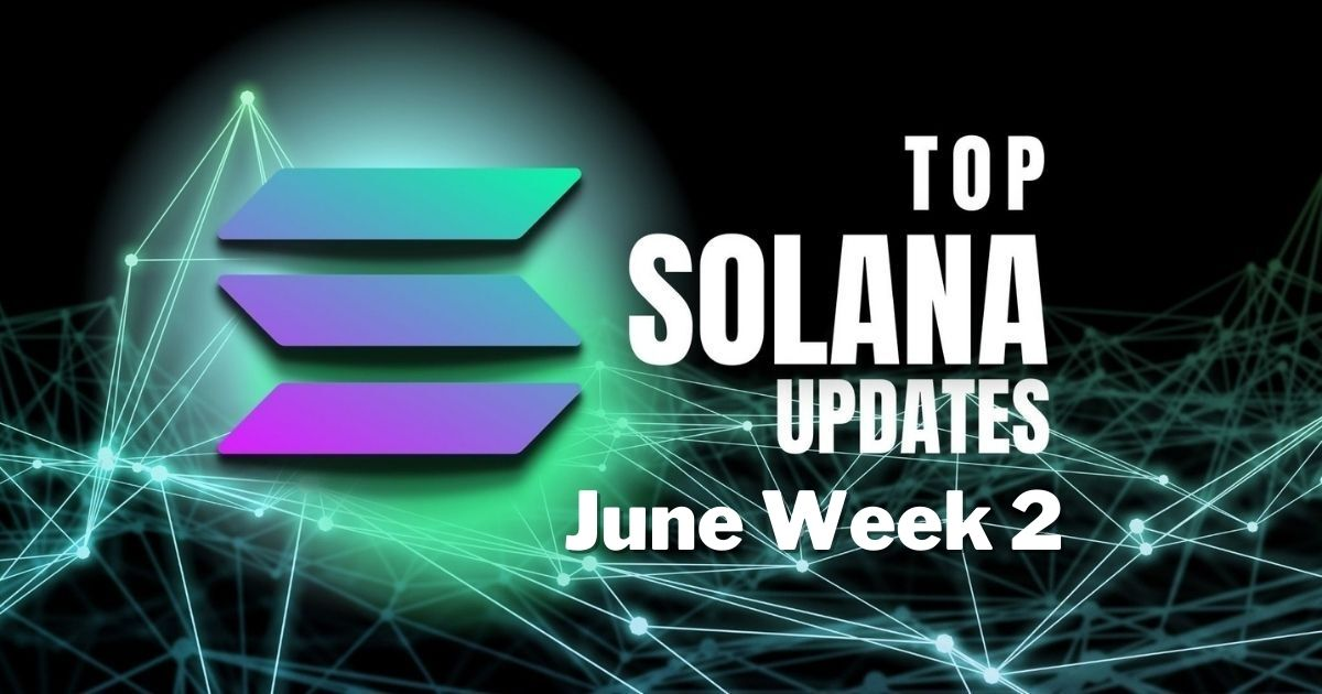 Top Updates From The Solana Ecosystem   June Week 2