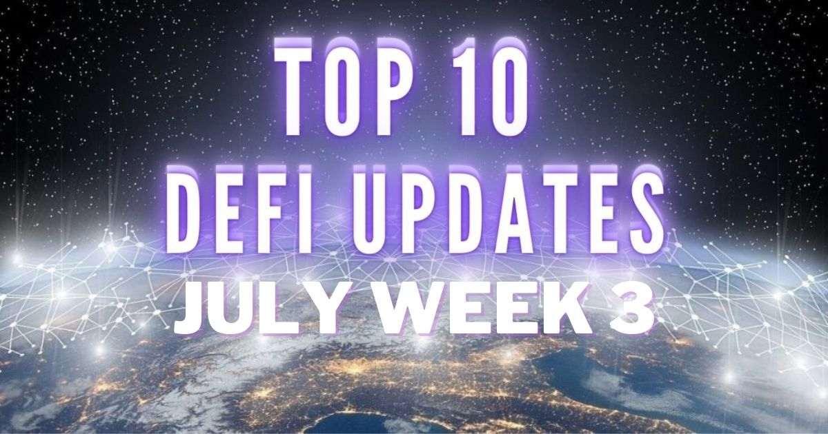 Top 10 DeFi Updates   July Week 3