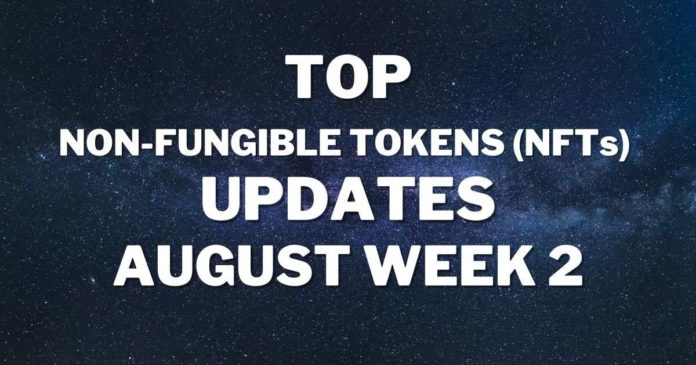 Top Non-Fungible Tokens (NFTs) Updates | August Week 2